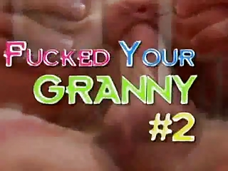 I fucked your Granny 2